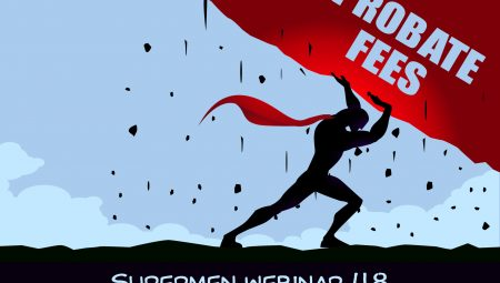 Supermen Webinar 48: Increasing Probate Fees And The Options To Mitigate