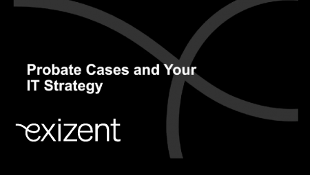 Webinar – Probate Cases and your IT Strategy